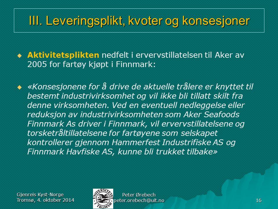 III. Leveringsplikt, kvoter og konsesjoner   Aktivitetsplikten nedfelt i ervervstillatelsen til Aker av 2005 for fartøy kjøpt i Finnmark:   «Konse