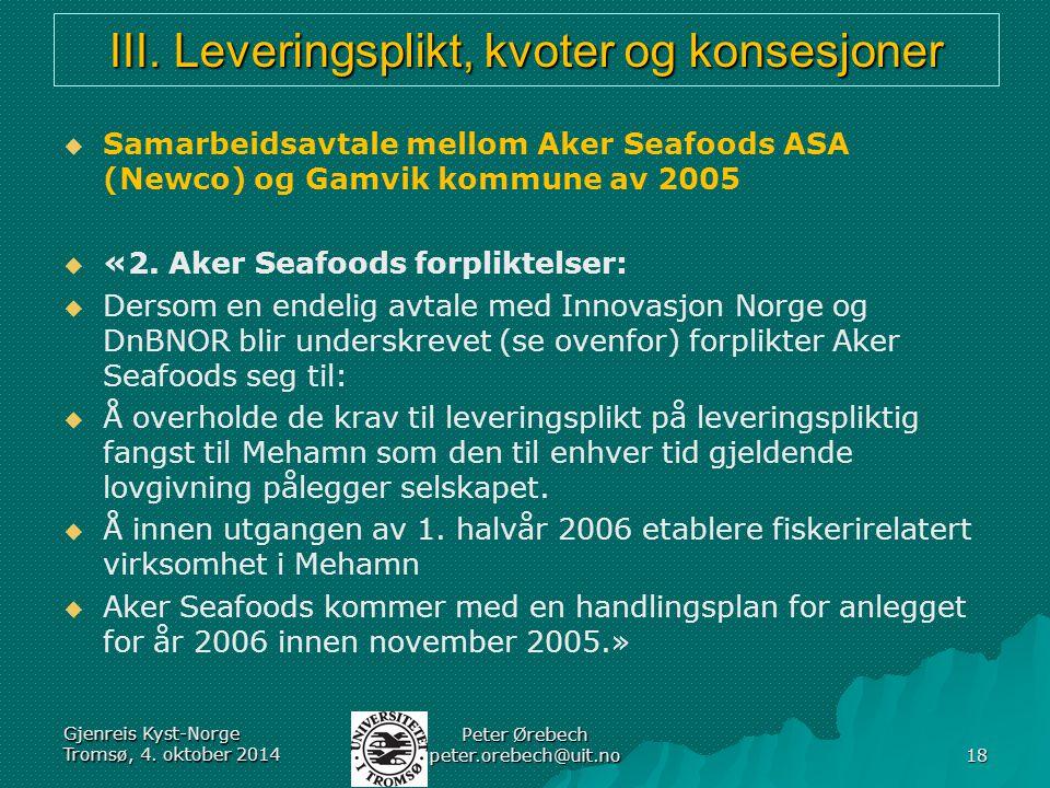 III. Leveringsplikt, kvoter og konsesjoner   Samarbeidsavtale mellom Aker Seafoods ASA (Newco) og Gamvik kommune av 2005   «2. Aker Seafoods forpl