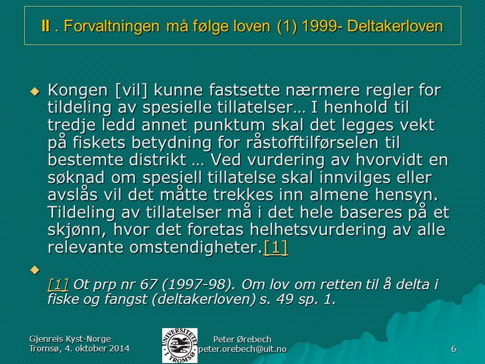 II. Forvaltningen må følge loven (1) 1999- Deltakerloven  Kongen [vil] kunne fastsette nærmere regler for tildeling av spesielle tillatelser… I henho