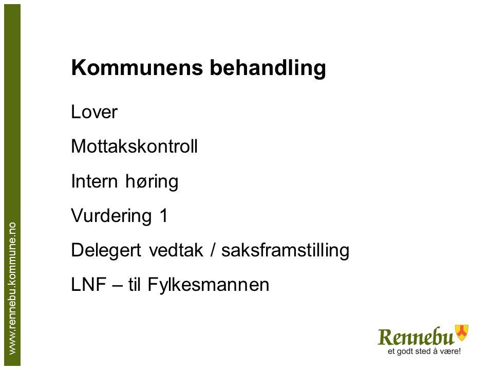 www.rennebu.kommune.no Kommunens behandling Lover Mottakskontroll Intern høring Vurdering 1 Delegert vedtak / saksframstilling LNF – til Fylkesmannen