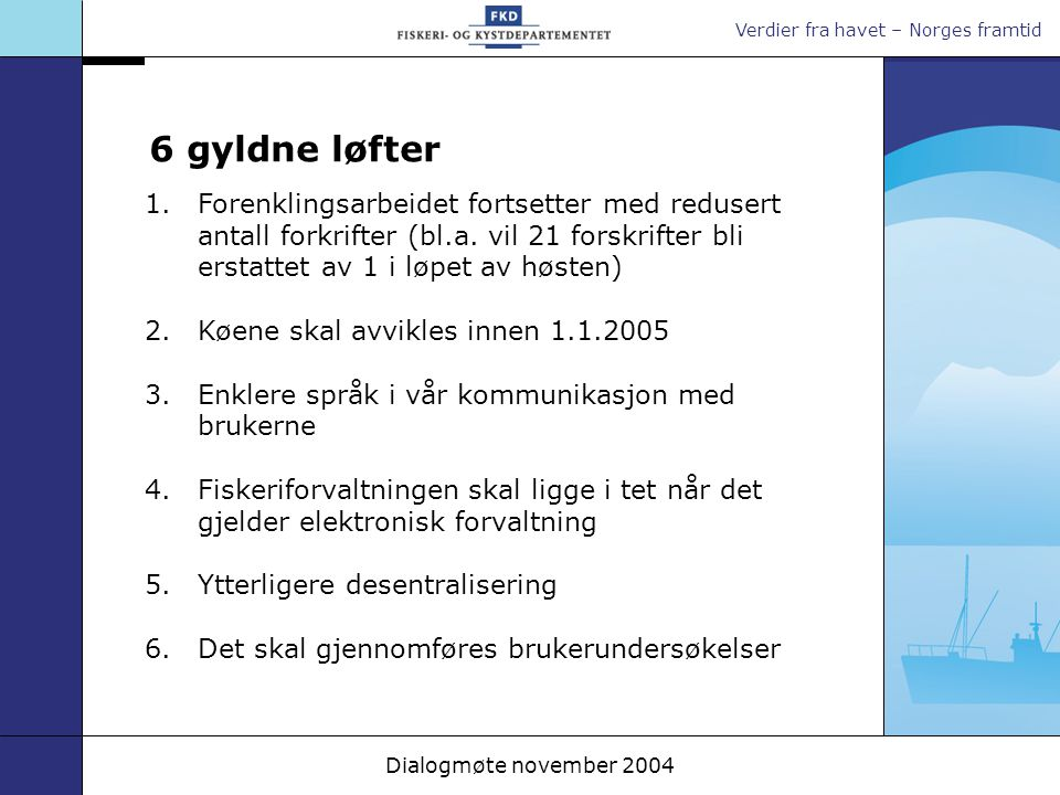 Verdier fra havet – Norges framtid Dialogmøte november 2004 1.Forenklingsarbeidet fortsetter med redusert antall forkrifter (bl.a. vil 21 forskrifter