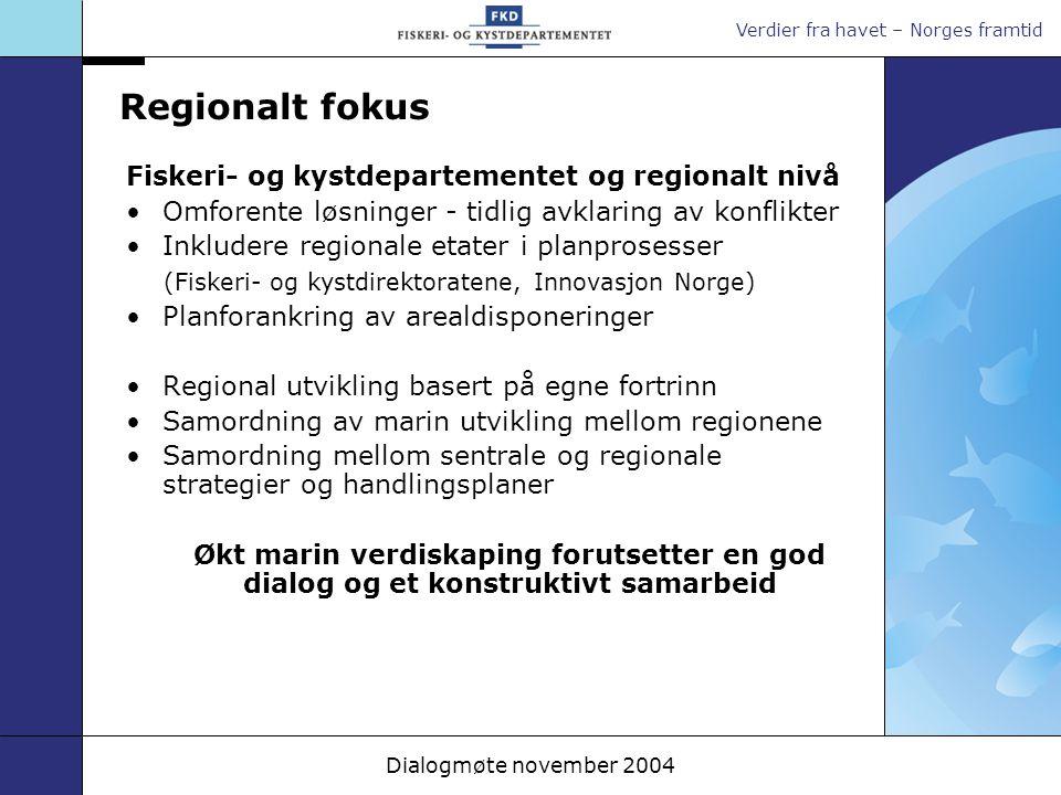 Verdier fra havet – Norges framtid Dialogmøte november 2004 Regionalt fokus Fiskeri- og kystdepartementet og regionalt nivå Omforente løsninger - tidl