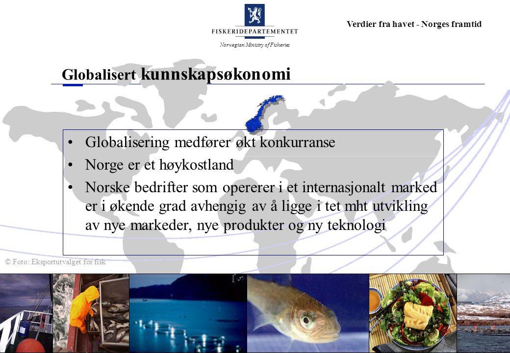 Norwegian Ministry of Fisheries Verdier fra havet - Norges framtid Globalisert kunnskapsøkonomi © Foto: Eksportutvalget for fisk Globalisering medføre