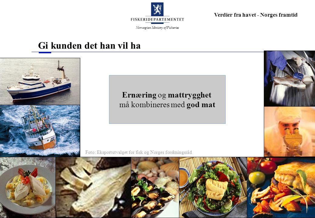Norwegian Ministry of Fisheries Verdier fra havet - Norges framtid Gi kunden det han vil ha Ernæring og mattrygghet må kombineres med god mat Foto: Ek
