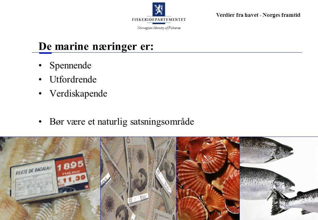 Norwegian Ministry of Fisheries Verdier fra havet - Norges framtid De marine næringer er: Spennende Utfordrende Verdiskapende Bør være et naturlig sat