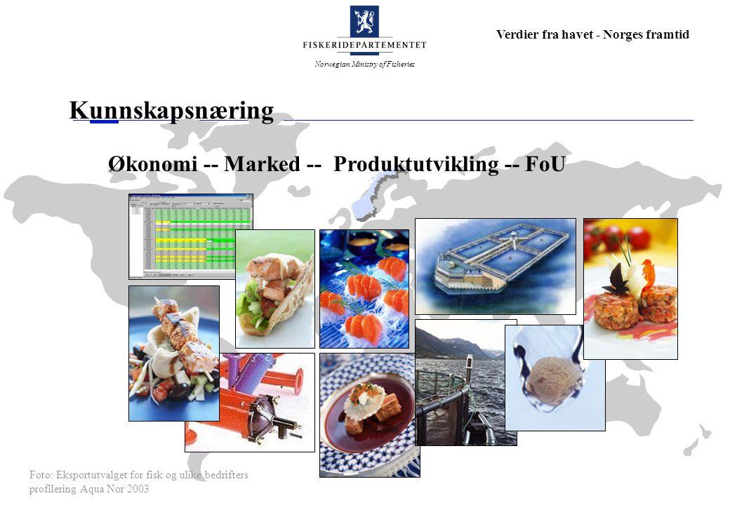 Norwegian Ministry of Fisheries Verdier fra havet - Norges framtid Kunnskapsnæring Foto: Eksportutvalget for fisk og ulike bedrifters profilering Aqua
