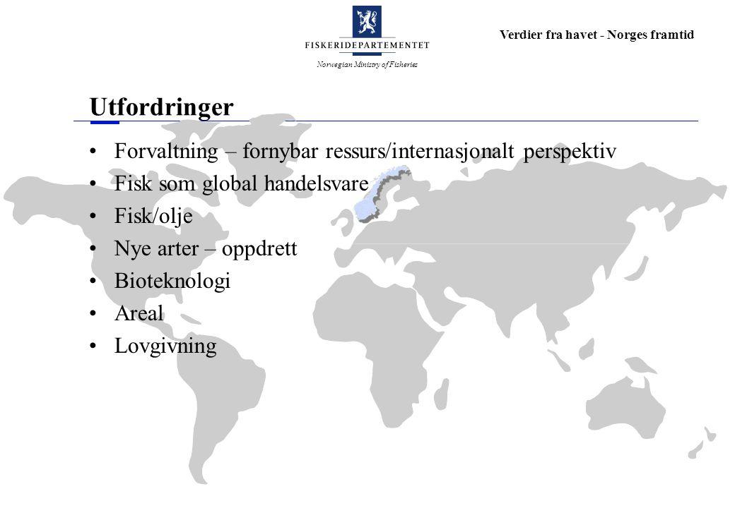 Norwegian Ministry of Fisheries Verdier fra havet - Norges framtid Utfordringer Forvaltning – fornybar ressurs/internasjonalt perspektiv Fisk som glob