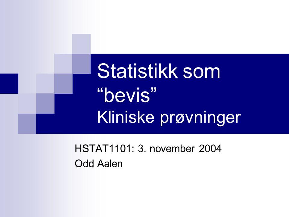 Statistikk som bevis Kliniske prøvninger HSTAT1101: 3. november 2004 Odd Aalen