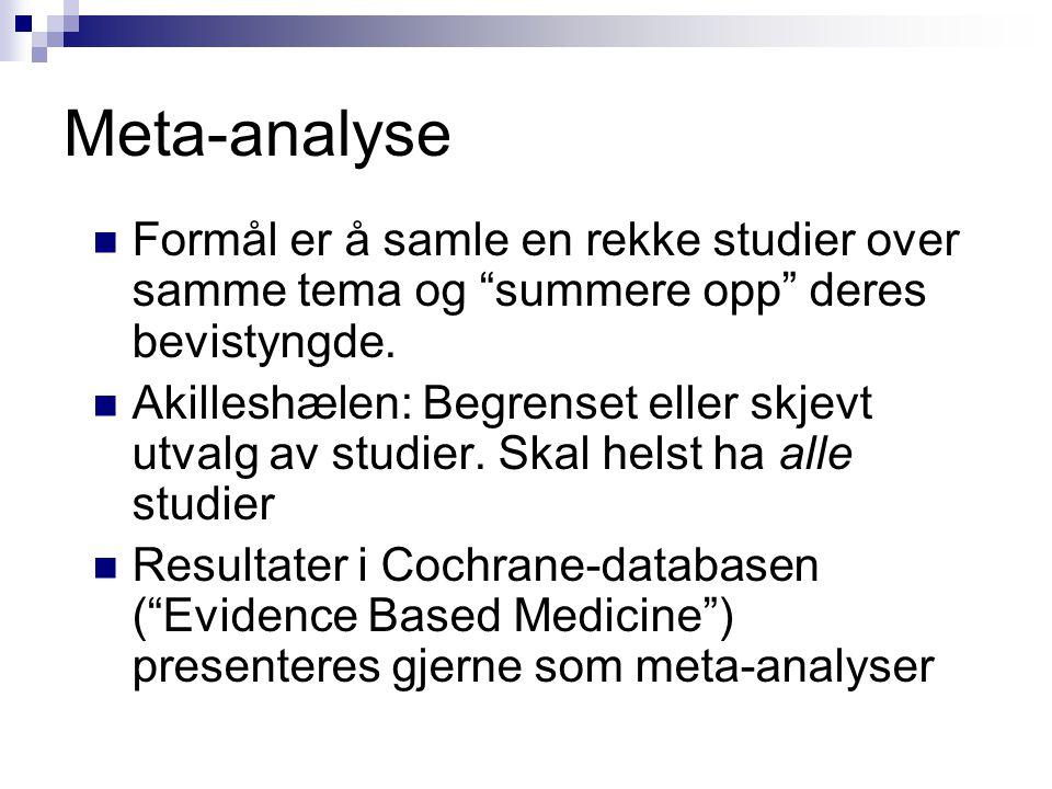 Meta-analyse Formål er å samle en rekke studier over samme tema og summere opp deres bevistyngde.