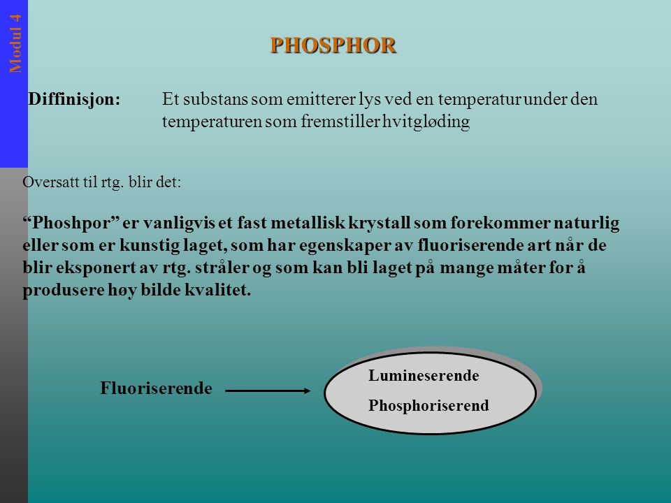 Modul 4 Folier virker som en tre trinns prosess  Absorbsjon  Konvertering  Emission eller re-emission Photoelectric Compton Fluorescence Phophorescence Lys photons UV photons Eksponering