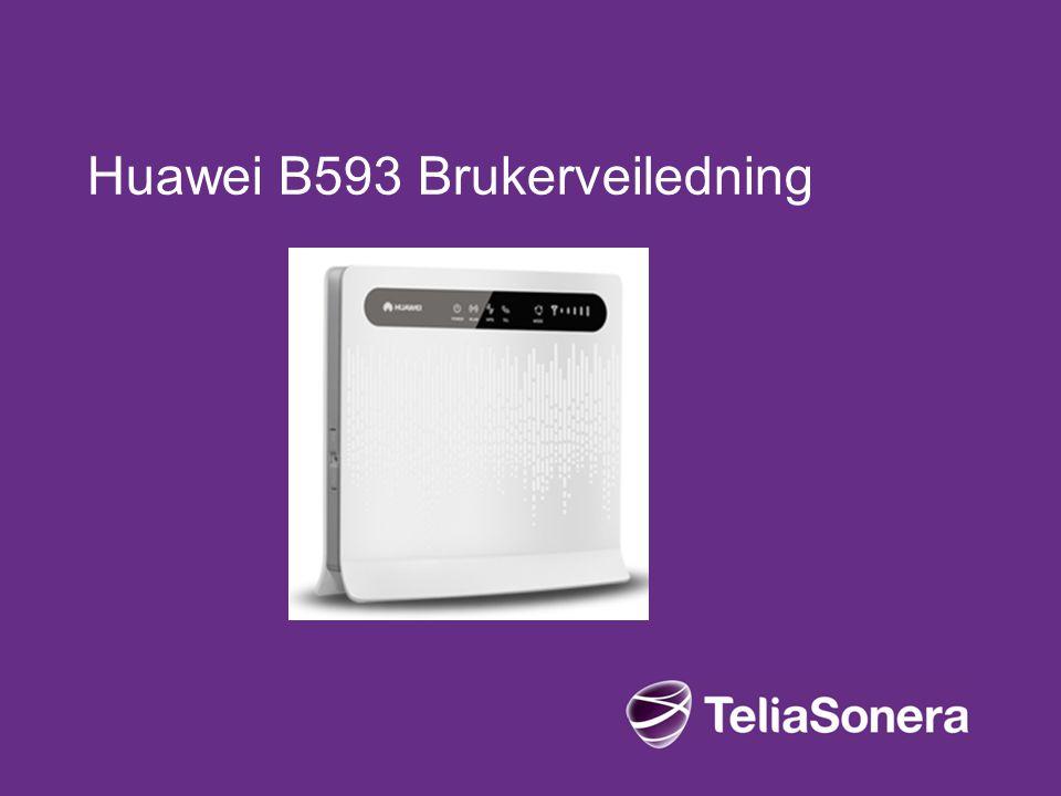 02-08-2012 Internal /Relation/Identifier 0.1 Draft2 Kom i gang med Huawei B593 Kort oppsummering av hvordan å bruke ruteren: 1.