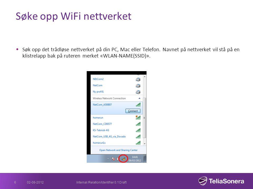 Søke opp WiFi nettverket Søk opp det trådløse nettverket på din PC, Mac eller Telefon. Navnet på nettverket vil stå på en klistrelapp bak på ruteren m