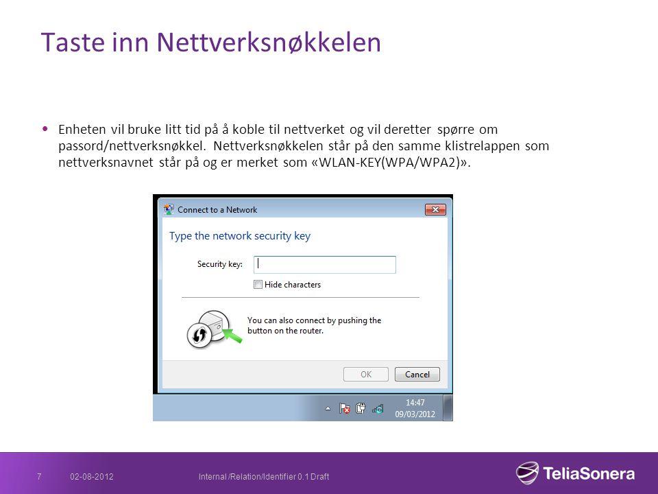 Taste inn Nettverksnøkkelen Enheten vil bruke litt tid på å koble til nettverket og vil deretter spørre om passord/nettverksnøkkel. Nettverksnøkkelen