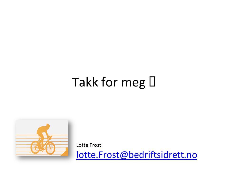 Takk for meg  Lotte Frost lotte.Frost@bedriftsidrett.no