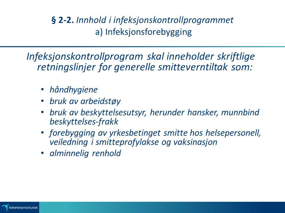§ 2-2. Innhold i infeksjonskontrollprogrammet a) Infeksjonsforebygging Infeksjonskontrollprogram skal inneholder skriftlige retningslinjer for generel
