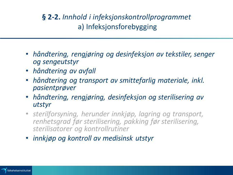 § 2-2. Innhold i infeksjonskontrollprogrammet a) Infeksjonsforebygging håndtering, rengjøring og desinfeksjon av tekstiler, senger og sengeutstyr hånd