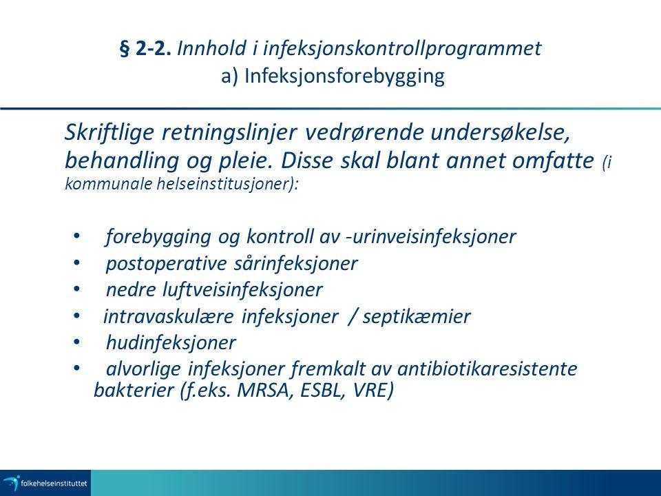 § 2-2. Innhold i infeksjonskontrollprogrammet a) Infeksjonsforebygging Skriftlige retningslinjer vedrørende undersøkelse, behandling og pleie. Disse s