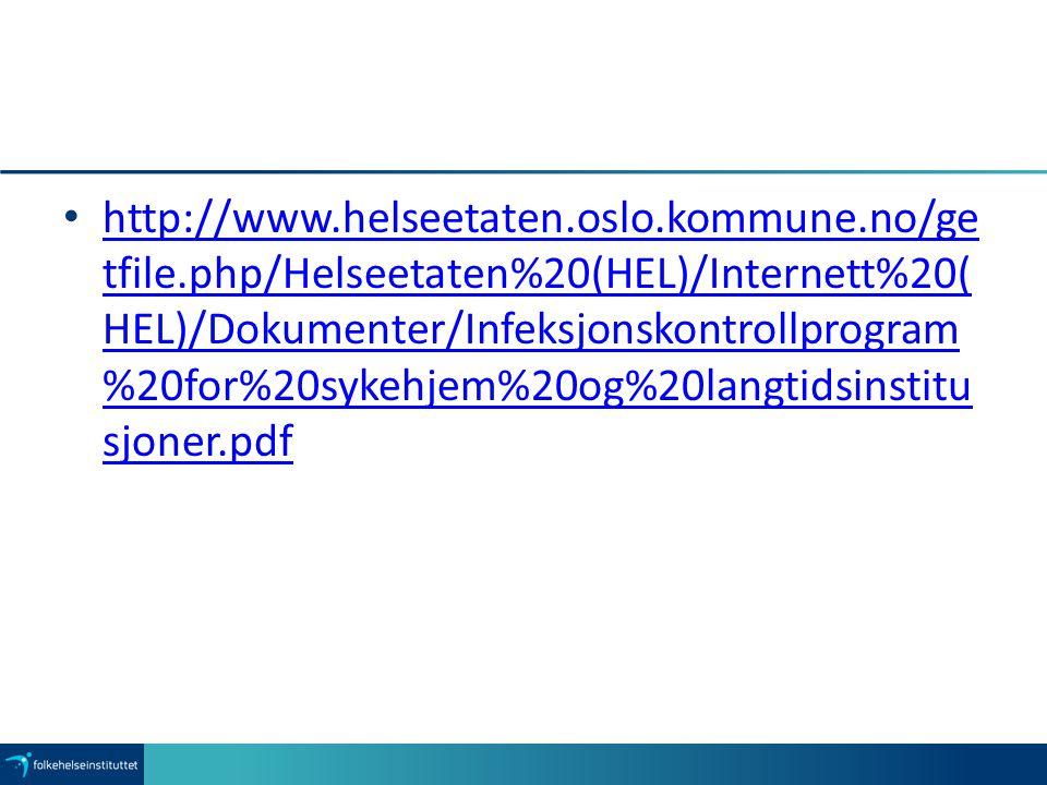 http://www.helseetaten.oslo.kommune.no/ge tfile.php/Helseetaten%20(HEL)/Internett%20( HEL)/Dokumenter/Infeksjonskontrollprogram %20for%20sykehjem%20og