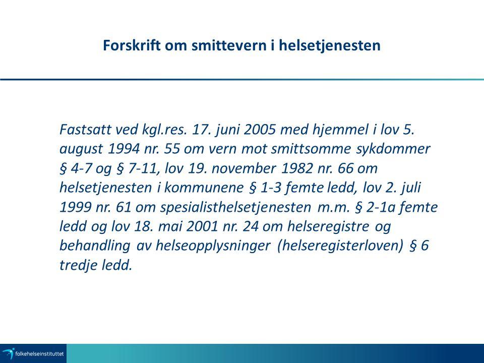 Forskrift om smittevern i helsetjenesten Fastsatt ved kgl.res. 17. juni 2005 med hjemmel i lov 5. august 1994 nr. 55 om vern mot smittsomme sykdommer
