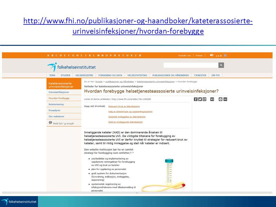 http://www.fhi.no/publikasjoner-og-haandboker/kateterassosierte- urinveisinfeksjoner/hvordan-forebygge