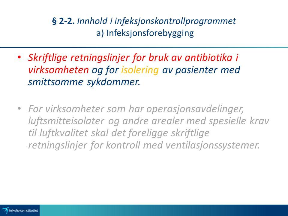 § 2-2. Innhold i infeksjonskontrollprogrammet a) Infeksjonsforebygging Skriftlige retningslinjer for bruk av antibiotika i virksomheten og for isoleri