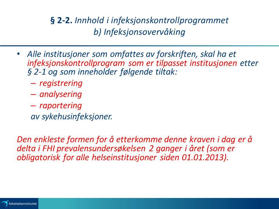 § 2-2. Innhold i infeksjonskontrollprogrammet b) Infeksjonsovervåking Alle institusjoner som omfattes av forskriften, skal ha et infeksjonskontrollpro