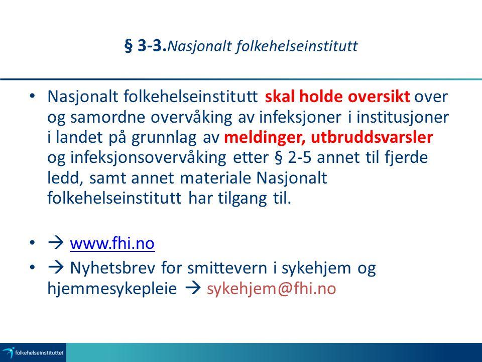 § 3-3. Nasjonalt folkehelseinstitutt Nasjonalt folkehelseinstitutt skal holde oversikt over og samordne overvåking av infeksjoner i institusjoner i la