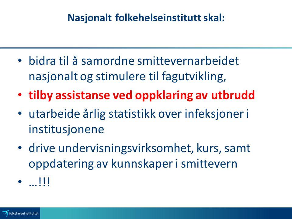 Nasjonalt folkehelseinstitutt skal: bidra til å samordne smittevernarbeidet nasjonalt og stimulere til fagutvikling, tilby assistanse ved oppklaring a