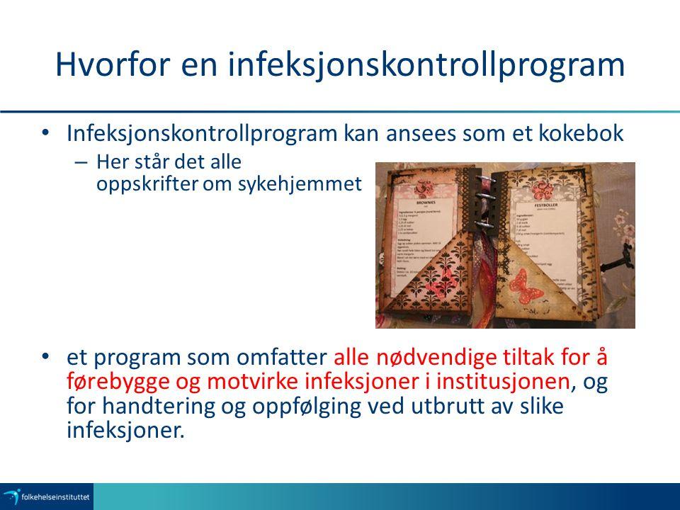 Hvorfor en infeksjonskontrollprogram Infeksjonskontrollprogram kan ansees som et kokebok – Her står det alle oppskrifter om sykehjemmet et program som