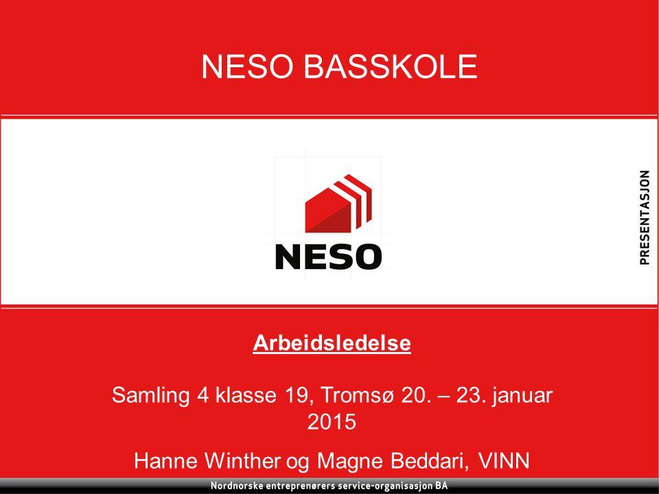 VERDISKAPING I NORSK NÆRINGSLIV 1 NESO BASSKOLE Arbeidsledelse Samling 4 klasse 19, Tromsø 20. – 23. januar 2015 Hanne Winther og Magne Beddari, VINN