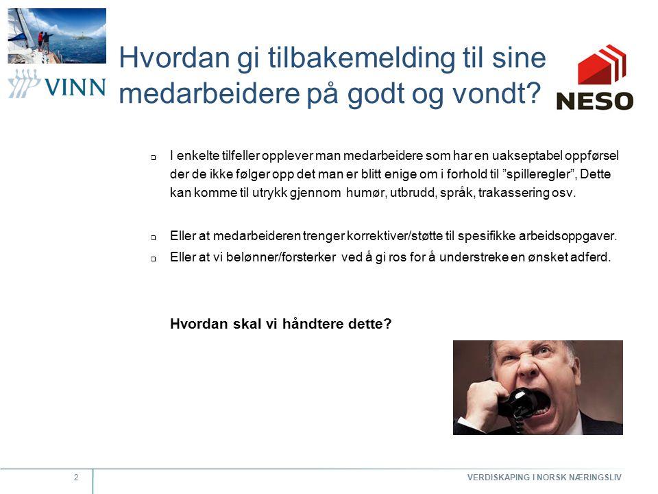 VERDISKAPING I NORSK NÆRINGSLIV 2 Hvordan gi tilbakemelding til sine medarbeidere på godt og vondt?  I enkelte tilfeller opplever man medarbeidere so