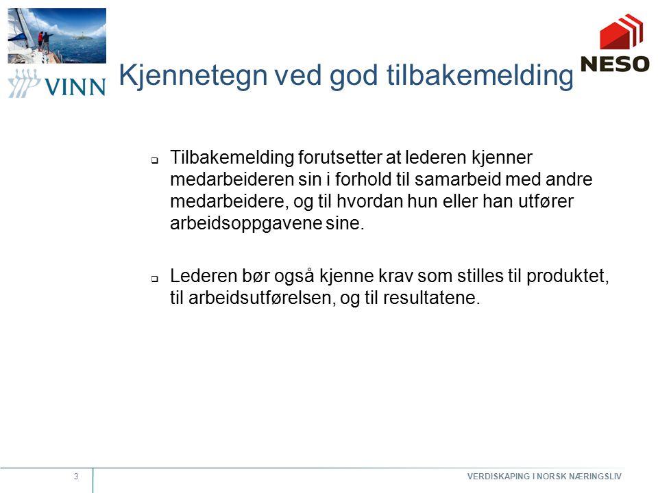 VERDISKAPING I NORSK NÆRINGSLIV 3 Kjennetegn ved god tilbakemelding  Tilbakemelding forutsetter at lederen kjenner medarbeideren sin i forhold til samarbeid med andre medarbeidere, og til hvordan hun eller han utfører arbeidsoppgavene sine.