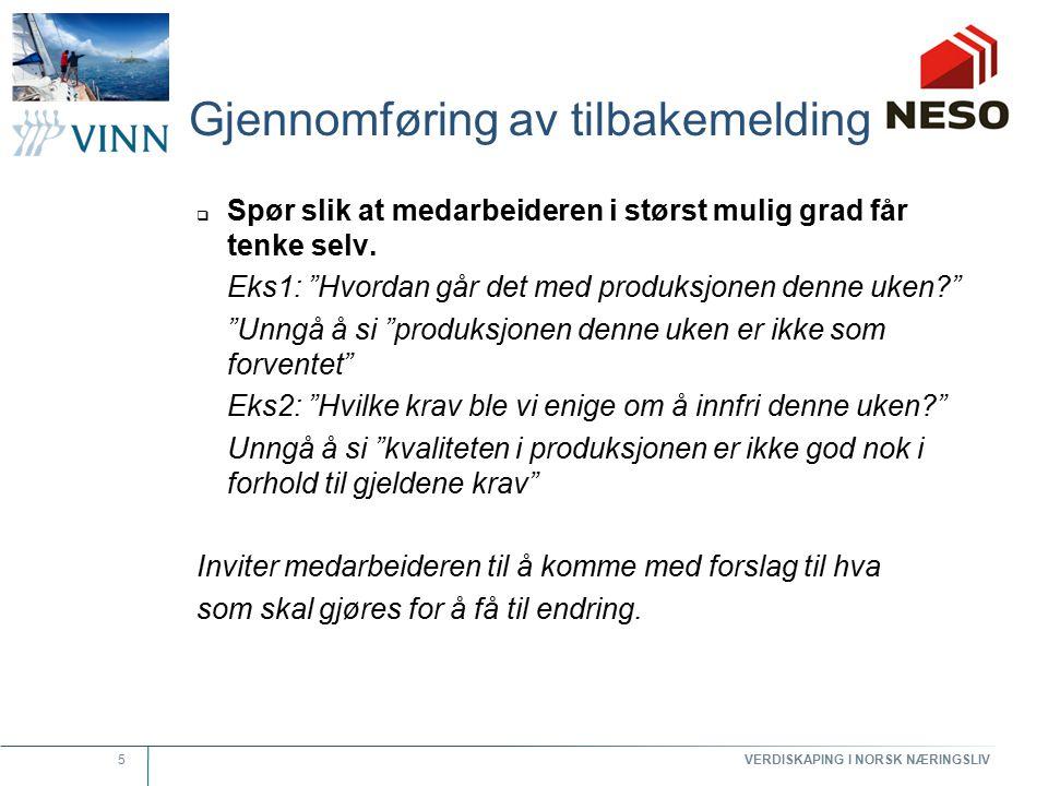 """VERDISKAPING I NORSK NÆRINGSLIV 5 Gjennomføring av tilbakemelding  Spør slik at medarbeideren i størst mulig grad får tenke selv. Eks1: """"Hvordan går"""