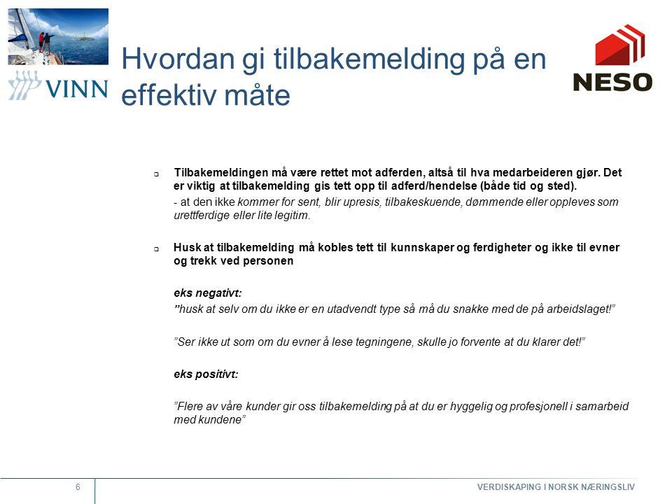 VERDISKAPING I NORSK NÆRINGSLIV 7 Hvordan gi tilbakemelding på en effektiv måte  Korrigerende tilbakemeldinger må følges av spesifikke måter medarbeideren kan utvikle sine kunnskaper og ferdigheter på.