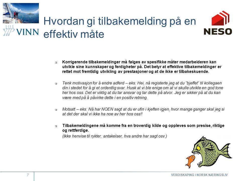 VERDISKAPING I NORSK NÆRINGSLIV 7 Hvordan gi tilbakemelding på en effektiv måte  Korrigerende tilbakemeldinger må følges av spesifikke måter medarbei