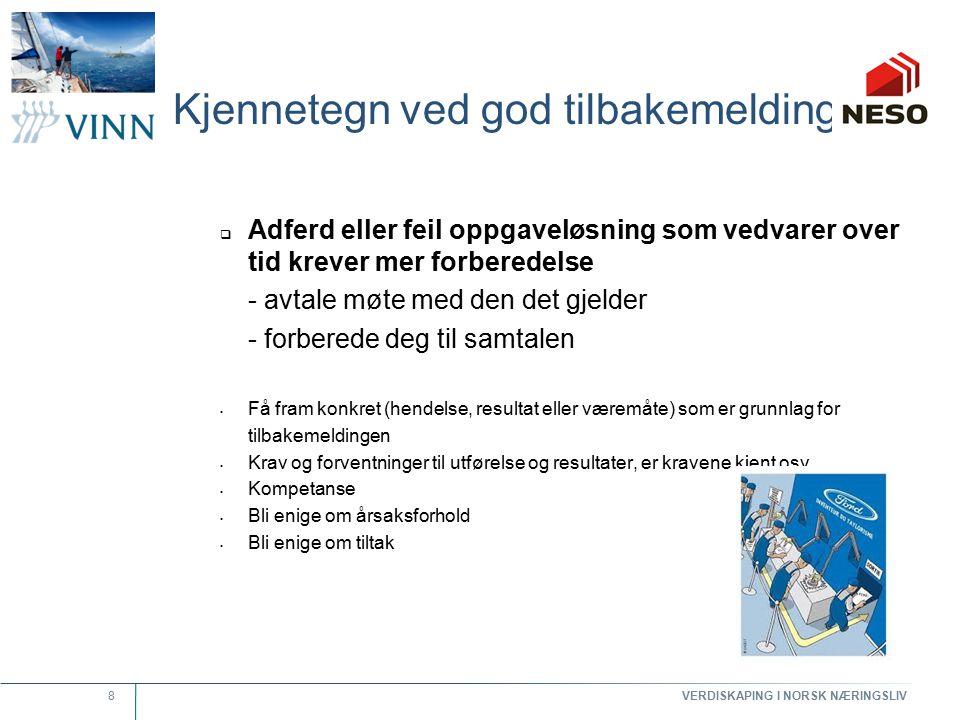 VERDISKAPING I NORSK NÆRINGSLIV 8 Kjennetegn ved god tilbakemelding  Adferd eller feil oppgaveløsning som vedvarer over tid krever mer forberedelse -