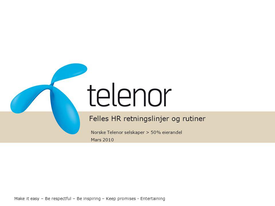 Felles HR retningslinjer og rutiner Norske Telenor selskaper > 50% eierandel Mars 2010 Make it easy – Be respectful – Be inspiring – Keep promises - Entertaining