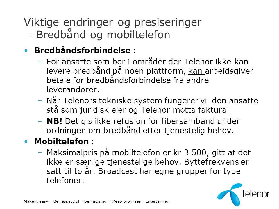Viktige endringer og presiseringer - Bredbånd og mobiltelefon Bredbåndsforbindelse : –For ansatte som bor i områder der Telenor ikke kan levere bredbå