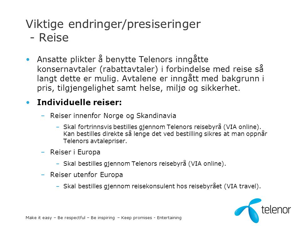 Viktige endringer/presiseringer - Reise Ansatte plikter å benytte Telenors inngåtte konsernavtaler (rabattavtaler) i forbindelse med reise så langt de