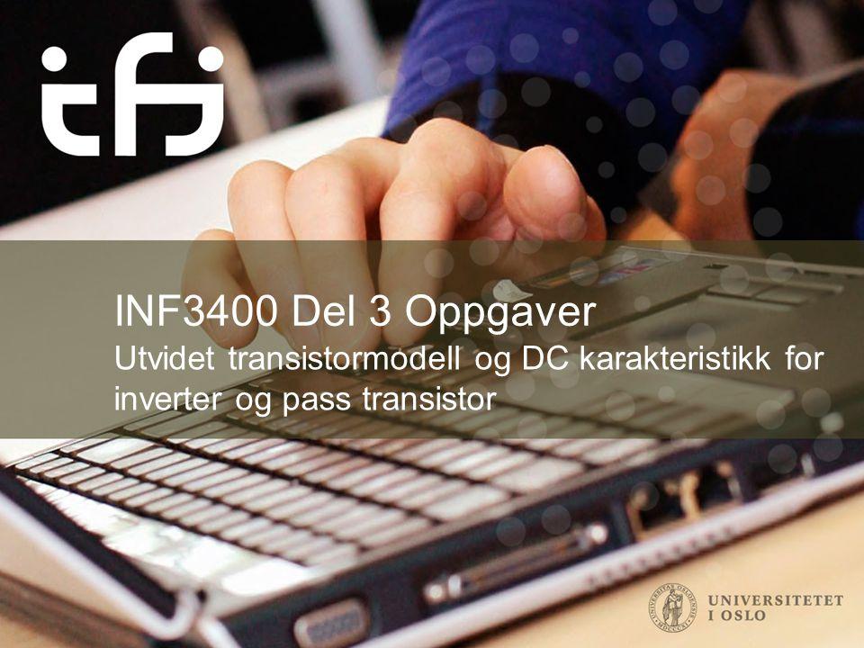 INF3400 Del 3 Oppgaver Utvidet transistormodell og DC karakteristikk for inverter og pass transistor