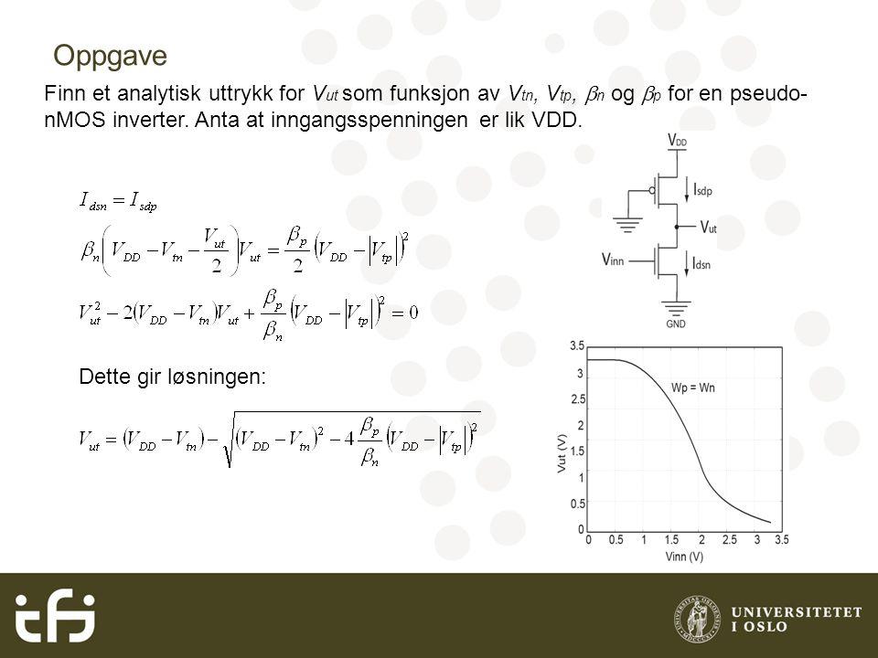 Oppgave Finn et analytisk uttrykk for V ut som funksjon av V tn, V tp,  n og  p for en pseudo- nMOS inverter.