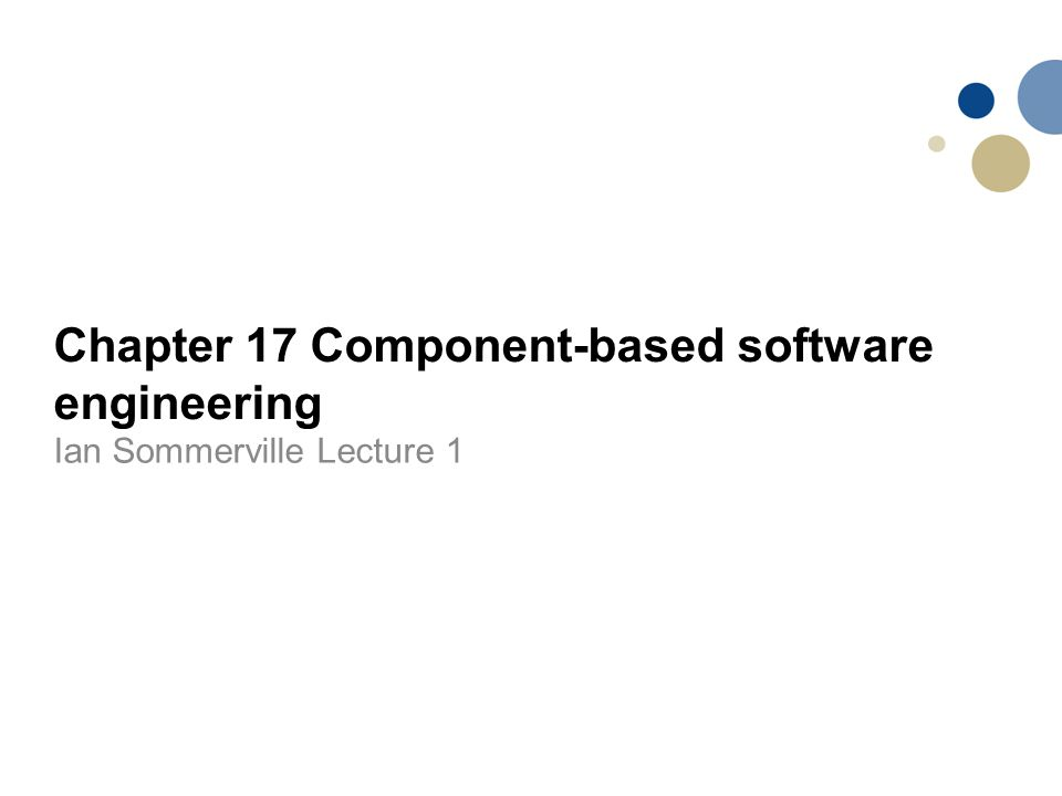 Chapter 17 Component-based software engineering Ian Sommerville Lecture 1