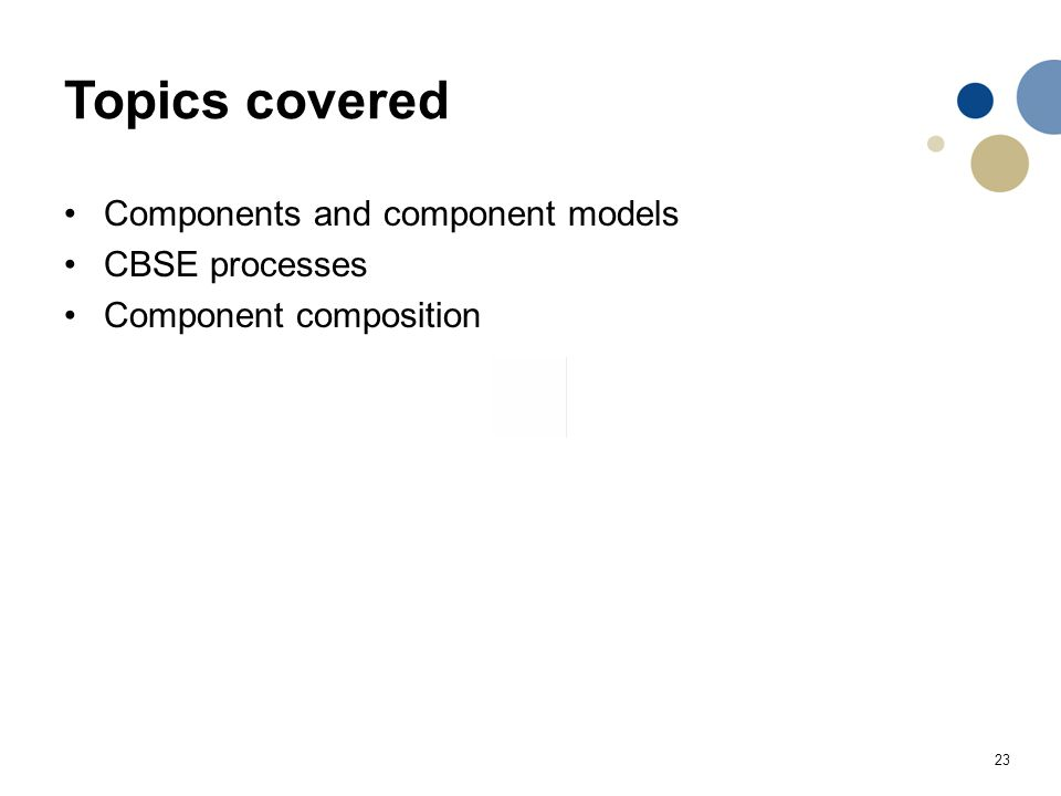 23 Topics covered Components and component models CBSE processes Component composition