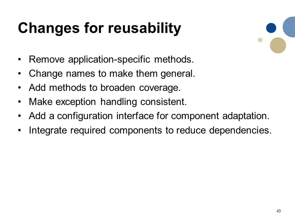 49 Changes for reusability Remove application-specific methods. Change names to make them general. Add methods to broaden coverage. Make exception han
