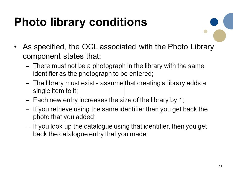 73 Photo library conditions As specified, the OCL associated with the Photo Library component states that: –There must not be a photograph in the libr