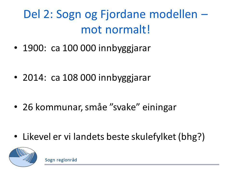 """Del 2: Sogn og Fjordane modellen – mot normalt! Sogn regionråd 1900: ca 100 000 innbyggjarar 2014: ca 108 000 innbyggjarar 26 kommunar, småe """"svake"""" e"""
