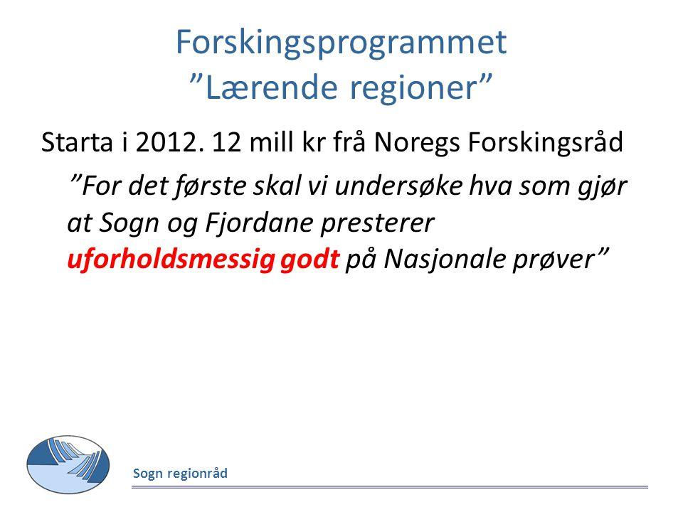 """Forskingsprogrammet """"Lærende regioner"""" Starta i 2012. 12 mill kr frå Noregs Forskingsråd """"For det første skal vi undersøke hva som gjør at Sogn og Fjo"""