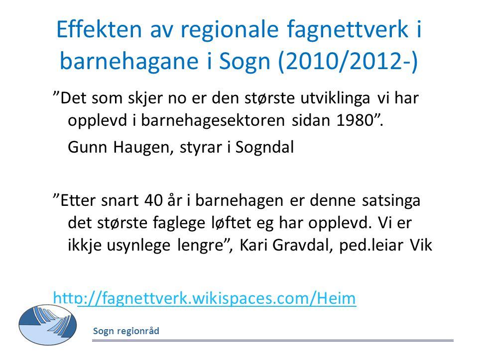 """Effekten av regionale fagnettverk i barnehagane i Sogn (2010/2012-) """"Det som skjer no er den største utviklinga vi har opplevd i barnehagesektoren sid"""