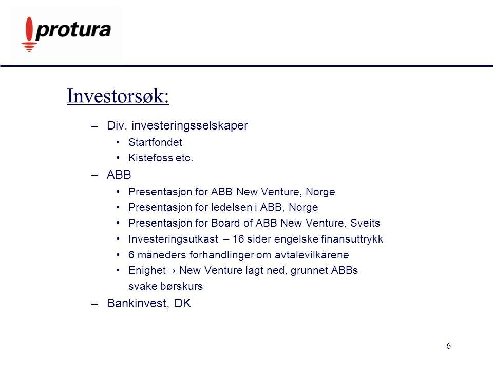 6 Investorsøk: –Div. investeringsselskaper Startfondet Kistefoss etc.