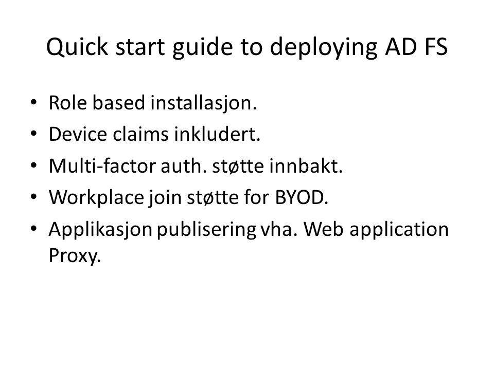 Quick start guide to deploying AD FS Role based installasjon. Device claims inkludert. Multi-factor auth. støtte innbakt. Workplace join støtte for BY